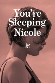 You're Sleeping Nicole (2014)