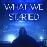What We Started (2018)