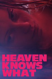 Heaven Knows What (2015)