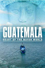Guatemala: Heart of the Mayan World (2019)