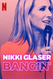 Nikki Glaser: Bangin' (2019)