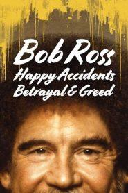 Bob Ross: Happy Accidents, Betrayal & Greed (2021)